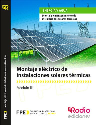 Montaje Eléctrico de Instalaciones Solares Térmicas (MF0603_2). Montaje y Mantenimiento de Instalaciones Solares Térmicas (ENAE0308) rodio